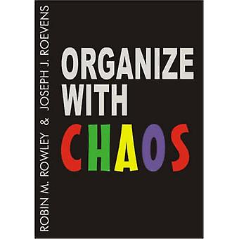 Organize with Chaos by Robin Michael Rowley - Joseph J. Roevens - 978