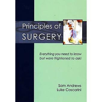 Principles of Surgery - Everything You Need to Know But Were Frightene