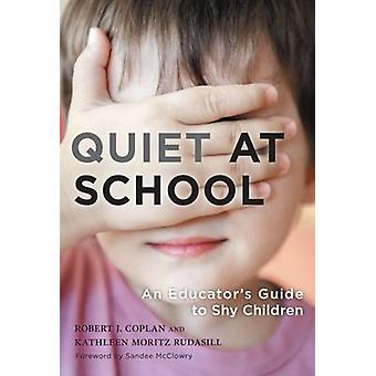 Quiet at School - An Educator's Guide to Shy Children by Robert J. Cop