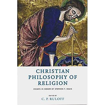 Christian Philosophy of Religion: Essays in Honor of Stephen T. Davis