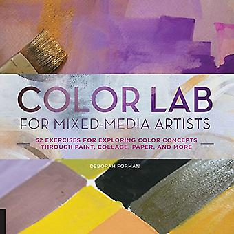 Laboratoire de couleur pour artistes multimédias: 52 exercices pour explorer les Concepts de la couleur à travers la peinture, Collage, papier, et...