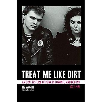 Treat Me Like Dirt: An Oral History of Punk in Toronto and Beyond, 1977-1981