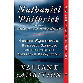 Valiant Ambition: George Washington, Benedict Arnold,� and the Fate of the American Revolution