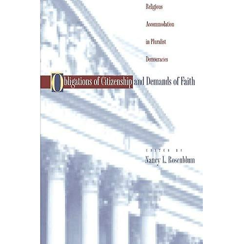 Obligations of Citizenship and Dehommeds of Faith  Religious Accommodation in Pluralist Democracies