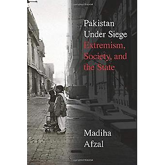 Pakistan Under Siege: Extremism, Society, and the� State