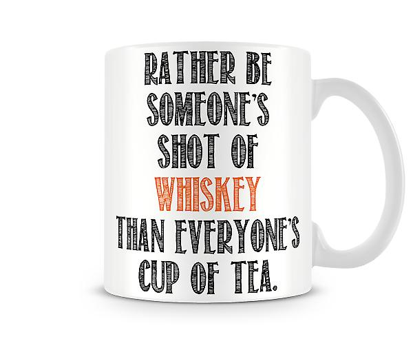 Decorative Writing Rather Be Someone's Shot Of Whiskey Text Mug