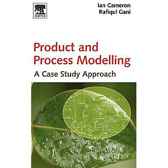 Product and Process Modelling A Case Study Approach by Cameron & Ian T.