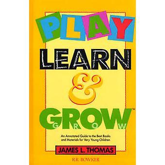 Spel leren en te groeien van een geannoteerde gids voor de beste boeken en materialen voor zeer jonge kinderen door Thomas & James L.