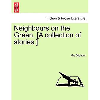 Neighbours on the Green. A collection of stories. by Oliphant & Mrs