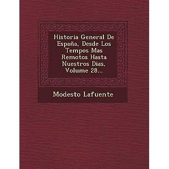 Historia General De Espaa Desde Los Tempos Mas Remotos Hasta Nuestros Dias Volume 28... by Lafuente & Modesto