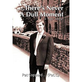 ....Theres Never a Dull Moment A Life Story by Coppard Pat C & Pat
