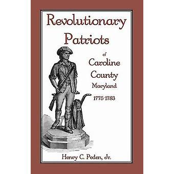 Revolutionären Patrioten im Caroline County Maryland 17751783 von Peden & Jr. Henry C.