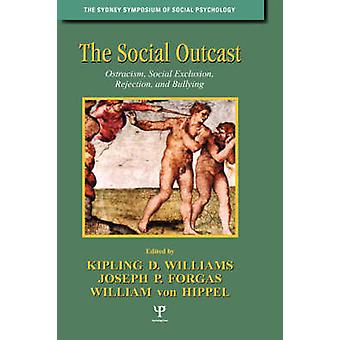 The Social Outcast Ostracism Social Exclusion Rejection and Bullying by Williams & Kipling D.