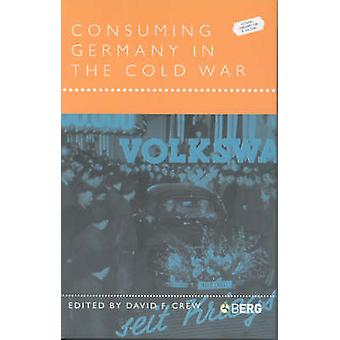 Consuming Germany in the Cold War by Crew & David F.