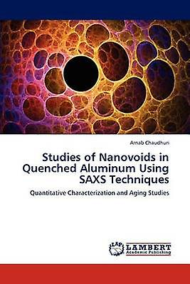Studies of Nanovoids in Quenched Aluminum Using SAXS Techniques by Chaudhuri & Arnab