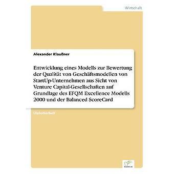 Entwicklung eines Modells zur Bewertung ・ デル ・ Qualitt ・ フォン ・ Geschftsmodellen ・ フォン ・ StartUpUnternehmen aus Sicht ・ フォン ・ ベンチャー CapitalGesellschaften auf Grundlage デ EFQM 優秀 Modells 2000 ウント デア Klauner ・ アレキサンダー