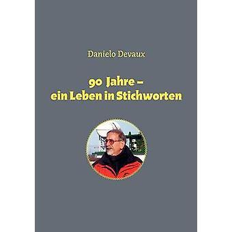 90 Jahre  Ein Leben in Stichworten by Devaux & Danielo