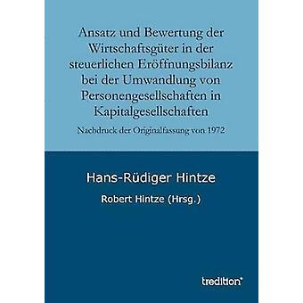 Ansatz und Bewertung der Wirtschaftsgter in der steuerlichen Erffnungsbilanz bei der Umwandlung von Personengesellschaften in Kapitaldegellsehalten da HansRdiger & Hintze