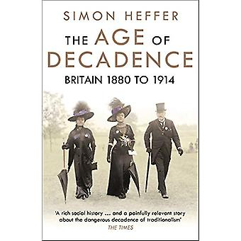The Age of Decadence - Britain 1880 to 1914 by The Age of Decadence - B