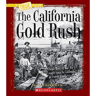 The California Gold Rush by Mel Friedman - 9780531212448 Book
