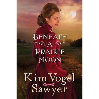 Beneath a Prairie Moon by Kim Vogel Sawyer - 9780735290051 Book