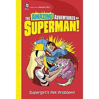 Supergirl's Pet Problem! by Benjamin Bird - Tim Levins - 978147956523