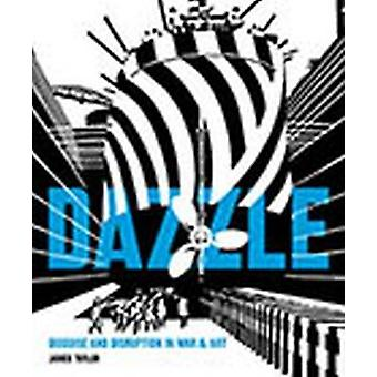 Dazzle - Disguise and Disruption in War and Art by James Taylor - 9781