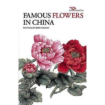 Discovering China - Famous Flowers in China by Xingjian Qian - 9781606