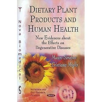 Dietary Plant Products & Human Health - New Evidences About the Effect