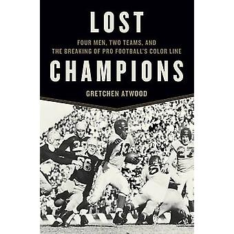 Lost Champions - Four Men - Two Teams - and the Breaking of Pro Footba