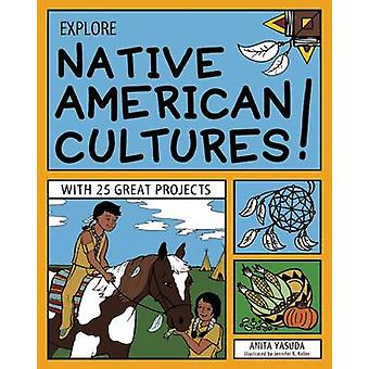 Explore Native American Cultures! - With 25 Great Projects by Anita Ya