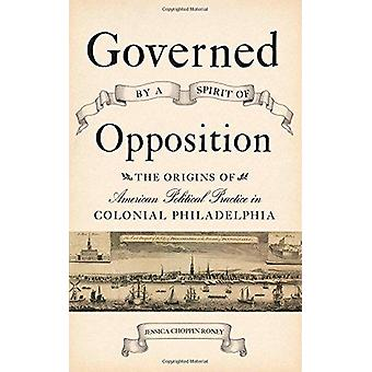 Governed by a Spirit of Opposition - The Origins of American Political