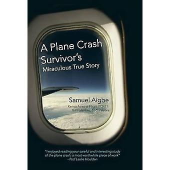 A Plane Crash Survivors Miraculous True Story Kenya Airways Flight Kq431 169 Fatalities 10 Survivors by Aigbe & Samuel