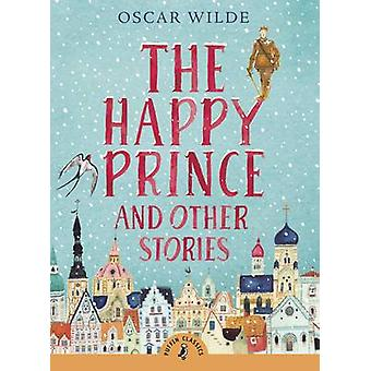 Happy Prince and Other Stories von Oscar Wilde