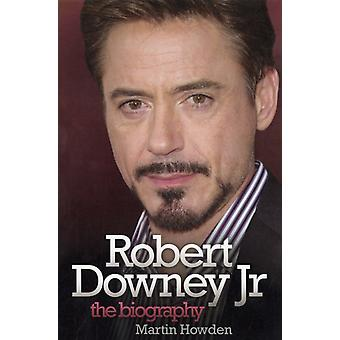 Robert Downey Jnr: The Biography (Paperback) by Howden Martin