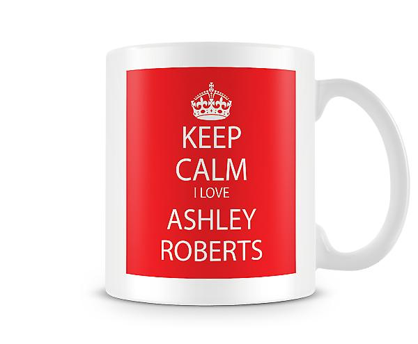 Keep Calm I Love Ashley Roberts Printed Mug