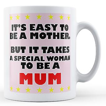 It's easy to be a mother but it takes a special woman to be a mum Printed Mug