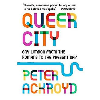 Queer City - Gay London from the Romans to the Present Day by Queer Ci