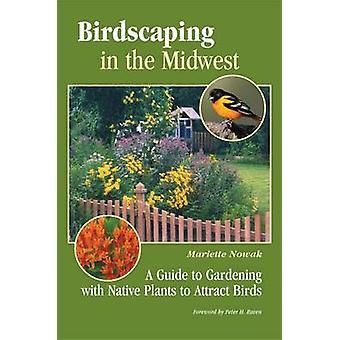 Birdscaping dans le Midwest - un Guide de jardinage avec des plantes indigènes t