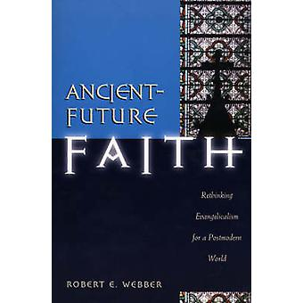 Ancient-future Faith - Rethinking Evangelicalism for a Postmodern Worl
