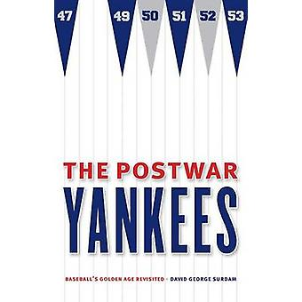 The Postwar Yankees - Baseball's Golden Age Revisited by David George