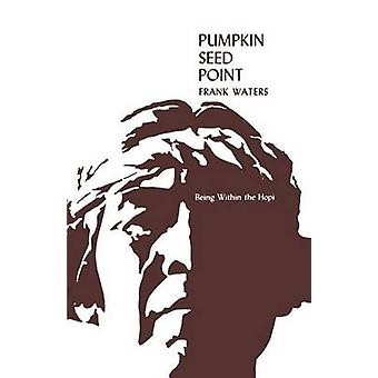 Pumpkin Seed Point - Being within the Hopi by Frank Waters - 978080400