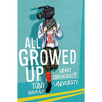All Growed Up - What Breadboy Did at University by Tony Macaulay - 978