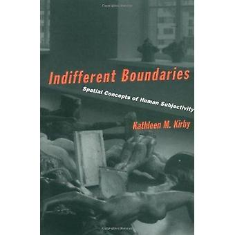 Indifferent Boundaries - Spacial Concepts of Human Subjectivity by Kat
