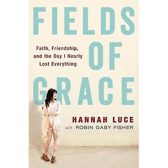 Fields of Grace - Faith - Friendship and the Day I Nearly Lost Everyth
