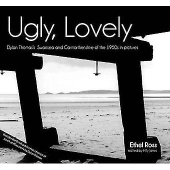 Ugly - Lovely - Dylan Thomas's Swansea and Carmarthenshire of the 1950