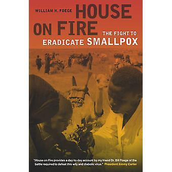 Huis in brand - de strijd om uit te roeien van pokken door William H. Foege-