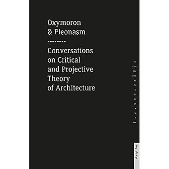 Oxymoron and Pleonasm Conversation on American Critical: Conversations on American Critical and Projective Theory...