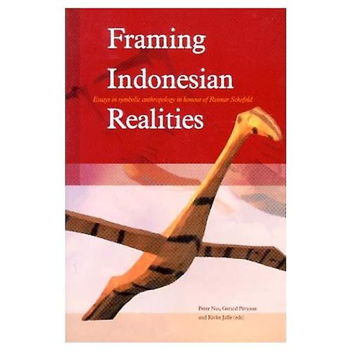 Framing Indonesian Realities  Essays in Symbolic Anthropology in Honour of Reimar Schefold