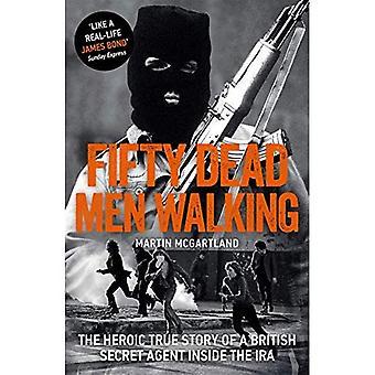 Femtio Dead Men Walking: Den heroiska sanna historien om en brittisk Agent inuti IRA